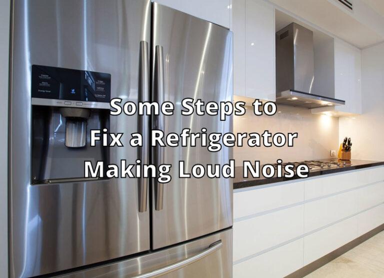 Fix a Refrigerator Making Loud Noise